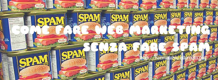 Come fare web marketing senza fare spam