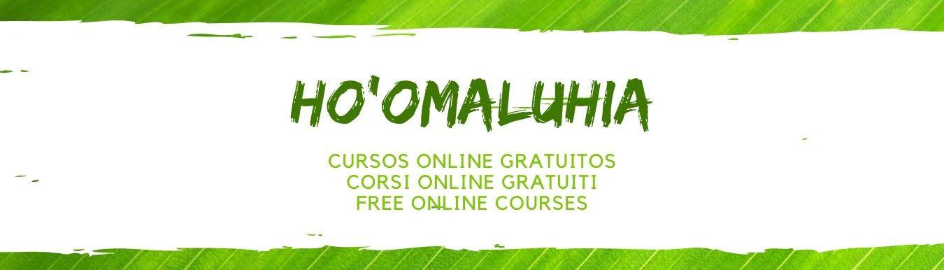Ho'omaluhia: Cursos online gratuitos – Corsi online gratuiti – Free Online Courses