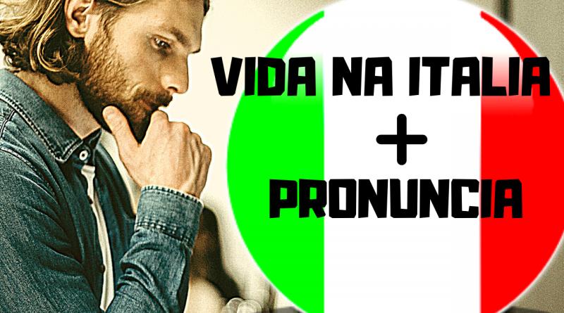 vida na itália e dicas de pronúncia