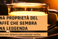 Texto em italiano: Una proprietà del caffè che sembra una leggenda